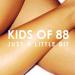 Kids of 88 - Just  a Little bit