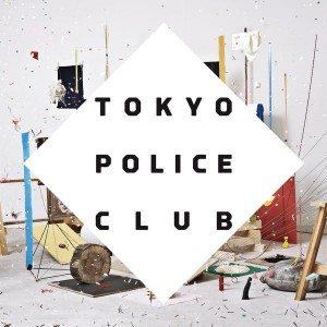 TOKYO POLICE CLUB don't WAIT or give UP, their BOOTS are made for rocking jams OF DANGERous proportions