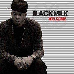 BLACK MILK offers his WELCOME and i GOTTA turn up this GO-to swagger jam
