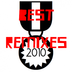 The Best Remixes of 2010… Since Then (July-Dec.)