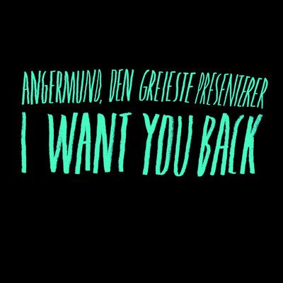Angermund - I Want You Back