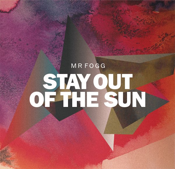 Mr Fogg - Stay Out Of The Sun