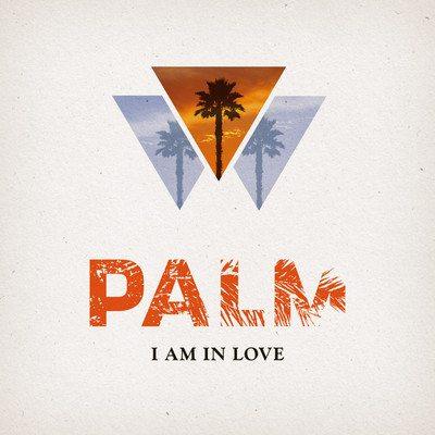 I Am In Love - Palm