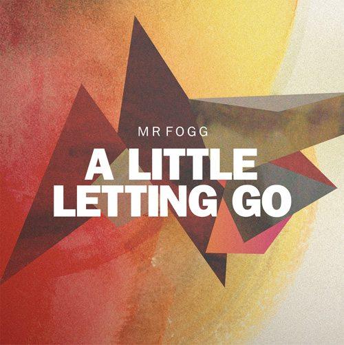 Mr Fogg - A Little Letting Go