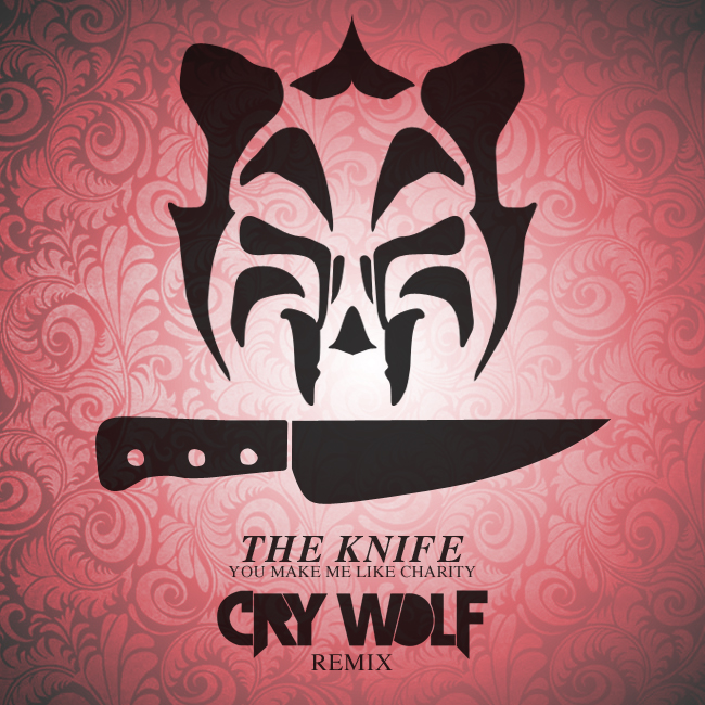 The Knife - You Make Me Like Charity (Cry Wolf Remix)