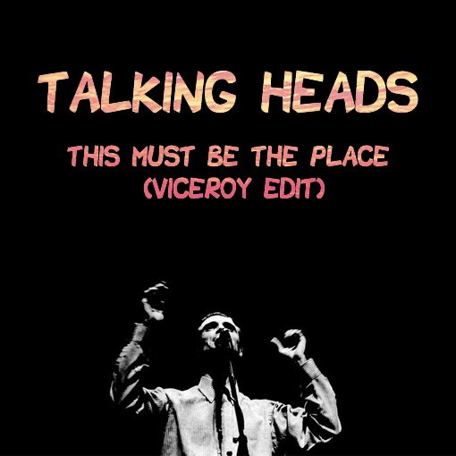 Talking Heads - This Must Be The Place (Viceroy Edit)