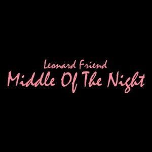 """[MP3] Leonard Friend – """"Middle Of The Night"""""""