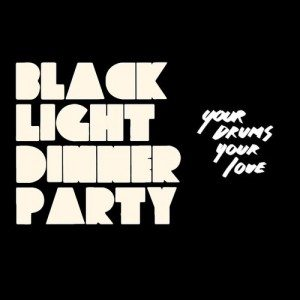 Black Light Dinner Party - Your Drums, Your Love (AlunaGeorge Cover)