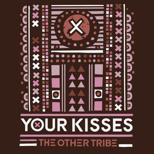 The Other Tribe - Your Kisses