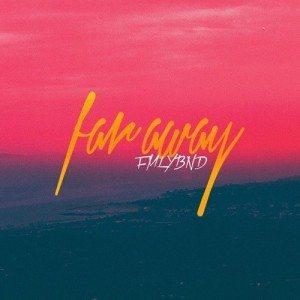 FMLYBND - Far Away