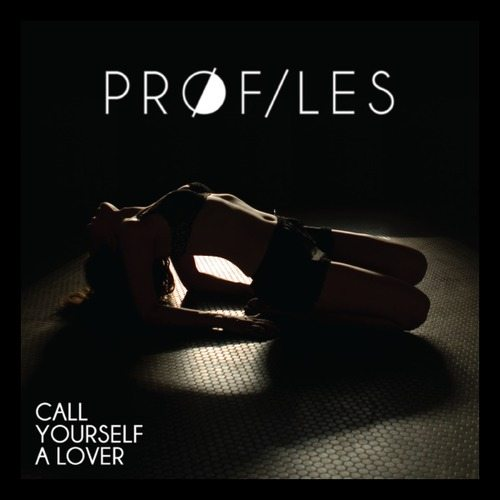 Pr0files - Call Yourself A Lover