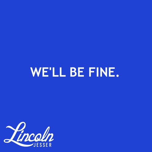 Lincoln Jesser - We'll Be Fine