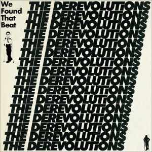The Derevolutions - We Found The Beat
