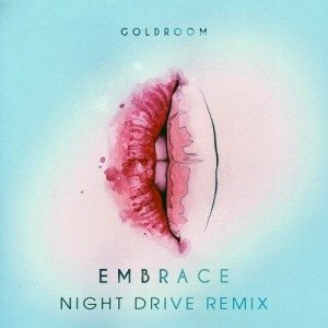 Goldroom - Embrace Night Drive Remix