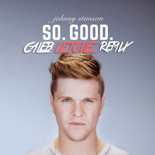Johnny Stimson - SO. GOOD. (Caleb L'Etoile Remix)