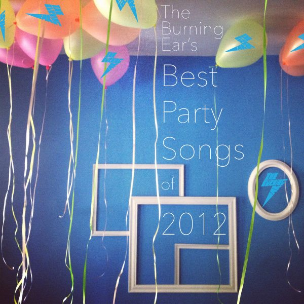 TheBurningEar's-Best-Party-Songs-2012