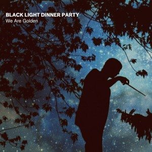 Black Light Dinner Party  - We Are Golden