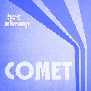 Hey Champ - Comet