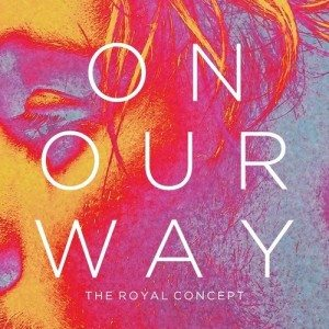 The Royal Concept - On Our Way