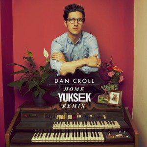 DAN CROLL - Home - YUKSEK remix