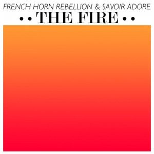 French Horn Rebellion & Savoir Adore - The Fire