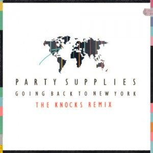 Party Supplies - Going Back To New York (The Knocks Remix)