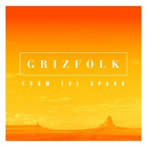 Grizfolk - fromthespark