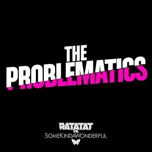 Ratatat Vs SomeKindaWonderful- The Problematics