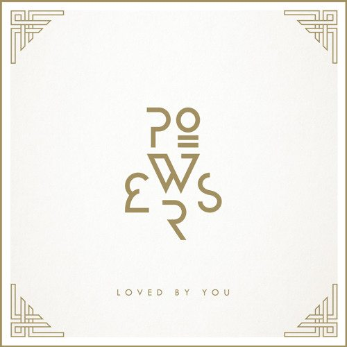 POWERS - Loved By You