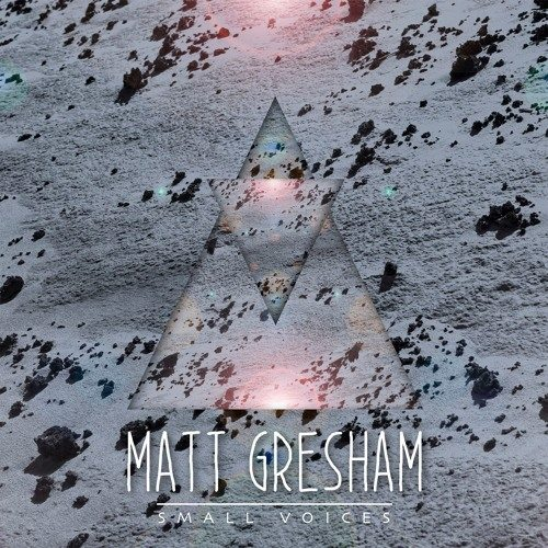 Matt Gresham - Small Voices