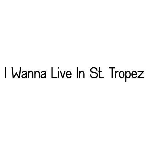 I Wanna Live In St. Tropez