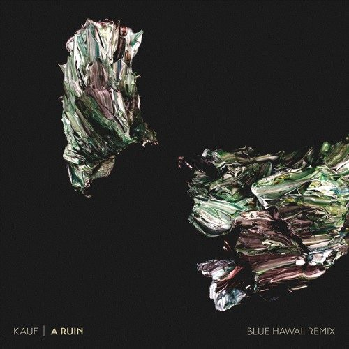 Kauf - A Ruin (Blue Hawaii Remix)