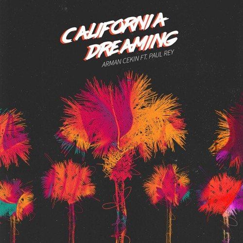 Arman Cekin - California Dreaming (ft. Paul Rey)