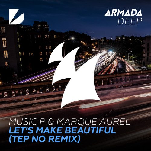 Music P & Marque Aurel - Let's Make Beautiful (Tep No Remix)