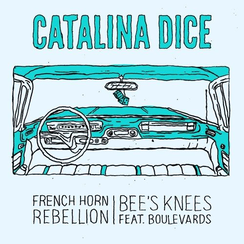 French Horn Rebellion & Bee's Knees - Catalina Dice feat. Boulevards
